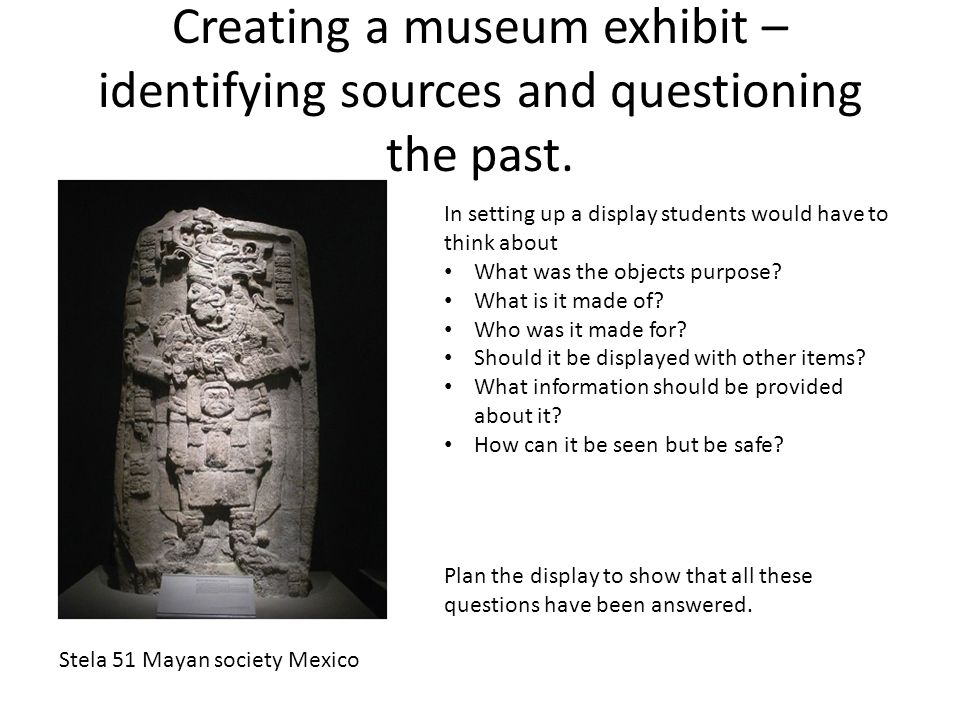 Creating a museum exhibit – identifying sources and questioning the past.