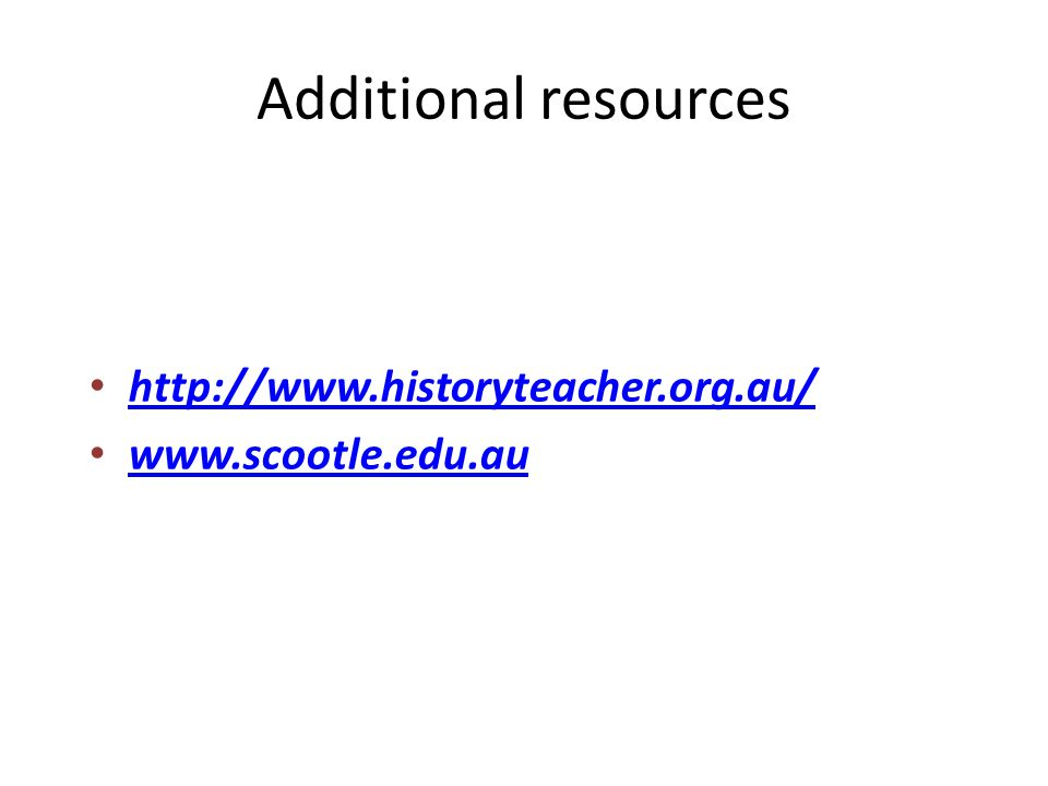 Additional resources http://www.historyteacher.org.au/