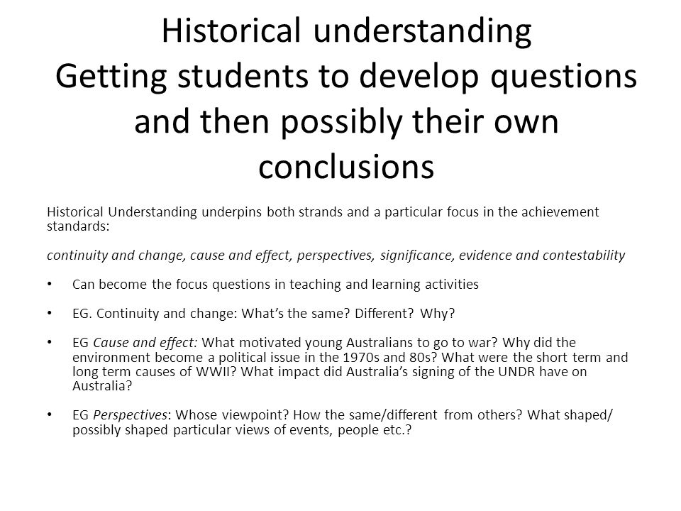Historical understanding Getting students to develop questions and then possibly their own conclusions