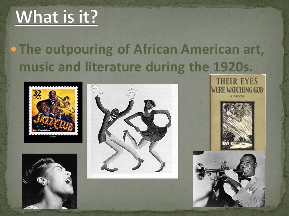 What is it The outpouring of African American art, music and literature during the 1920s.