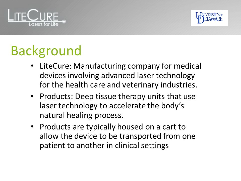 Background LiteCure: Manufacturing company for medical devices involving advanced laser technology for the health care and veterinary industries.