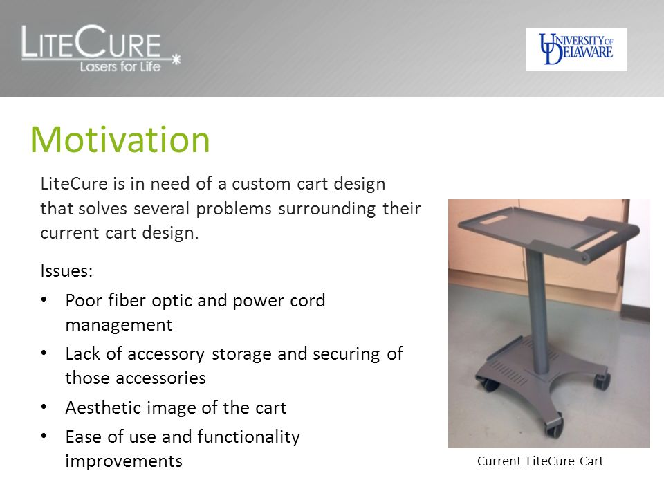 Motivation LiteCure is in need of a custom cart design that solves several problems surrounding their current cart design.