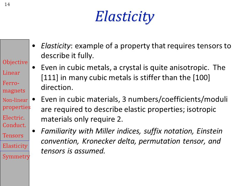 Elasticity Elasticity: example of a property that requires tensors to describe it fully.