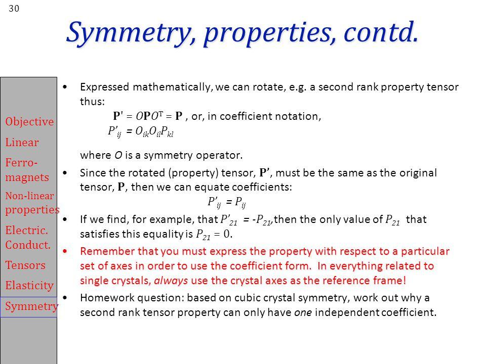 Symmetry, properties, contd.