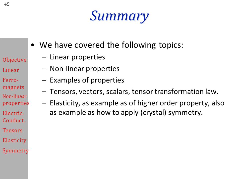 Summary We have covered the following topics: Linear properties