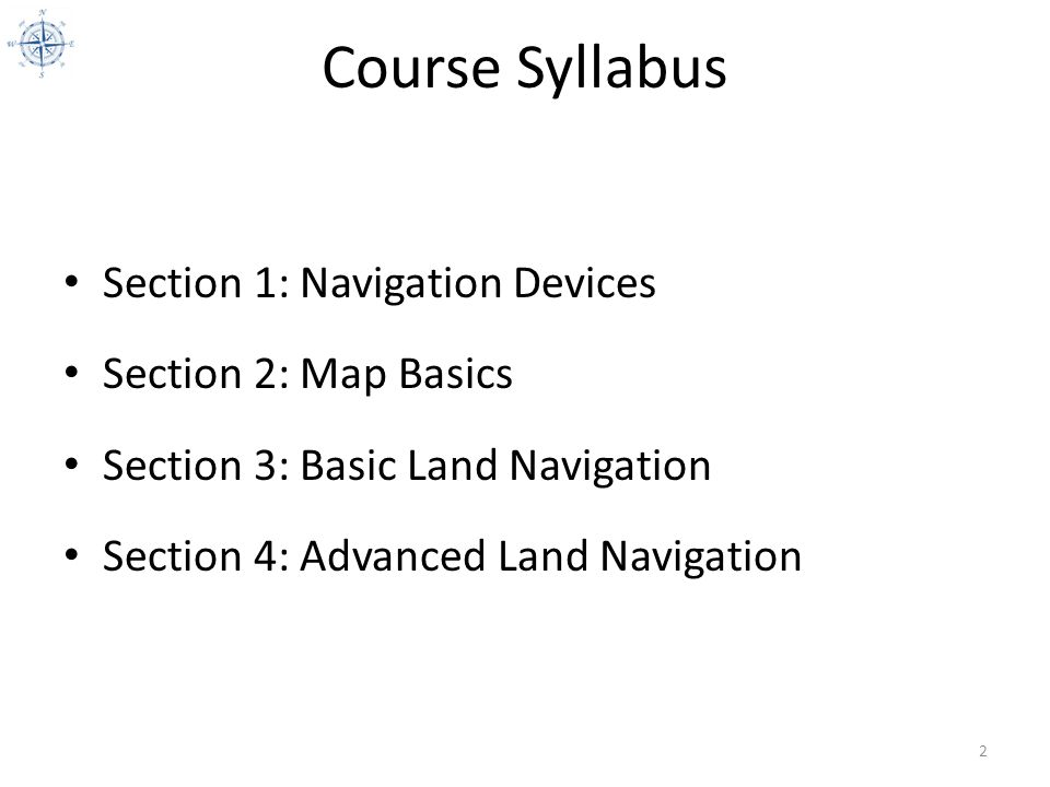 Course Syllabus Section 1: Navigation Devices Section 2: Map Basics