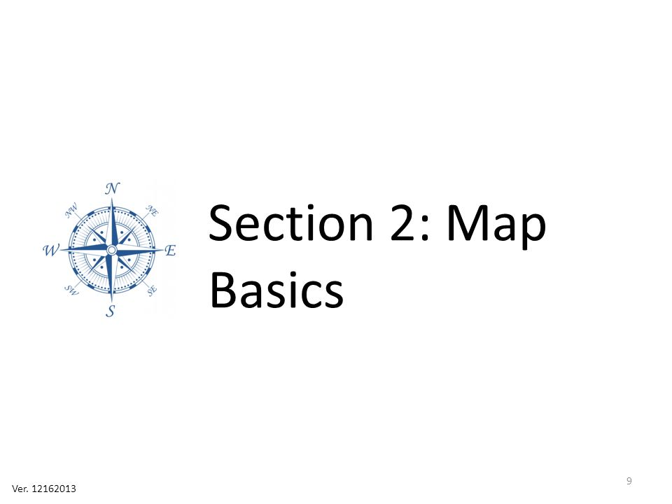 Section 2: Map Basics Ver. 12162013