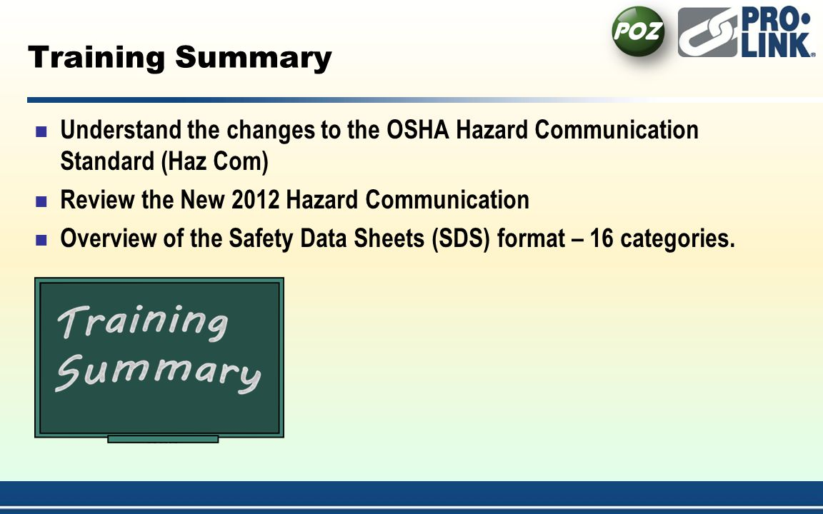 4/1/2017 1:54:21 AM Training Summary. Understand the changes to the OSHA Hazard Communication Standard (Haz Com)