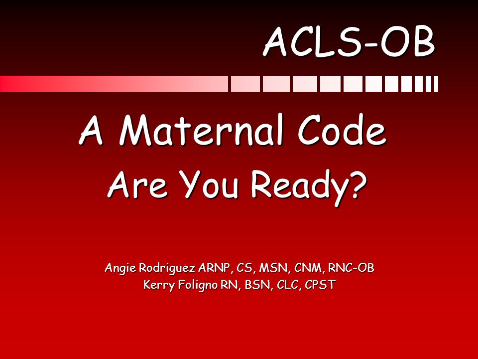 ACLS-OB A Maternal Code Are You Ready