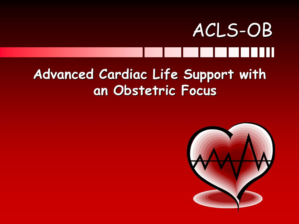 Advanced Cardiac Life Support with an Obstetric Focus
