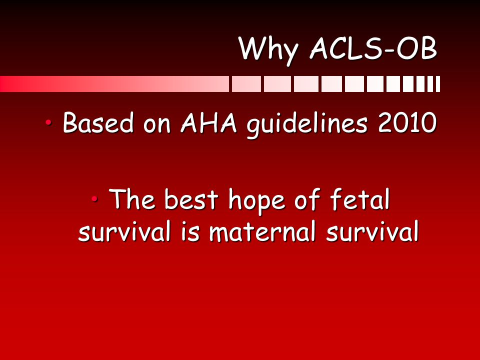 Why ACLS-OB Based on AHA guidelines 2010