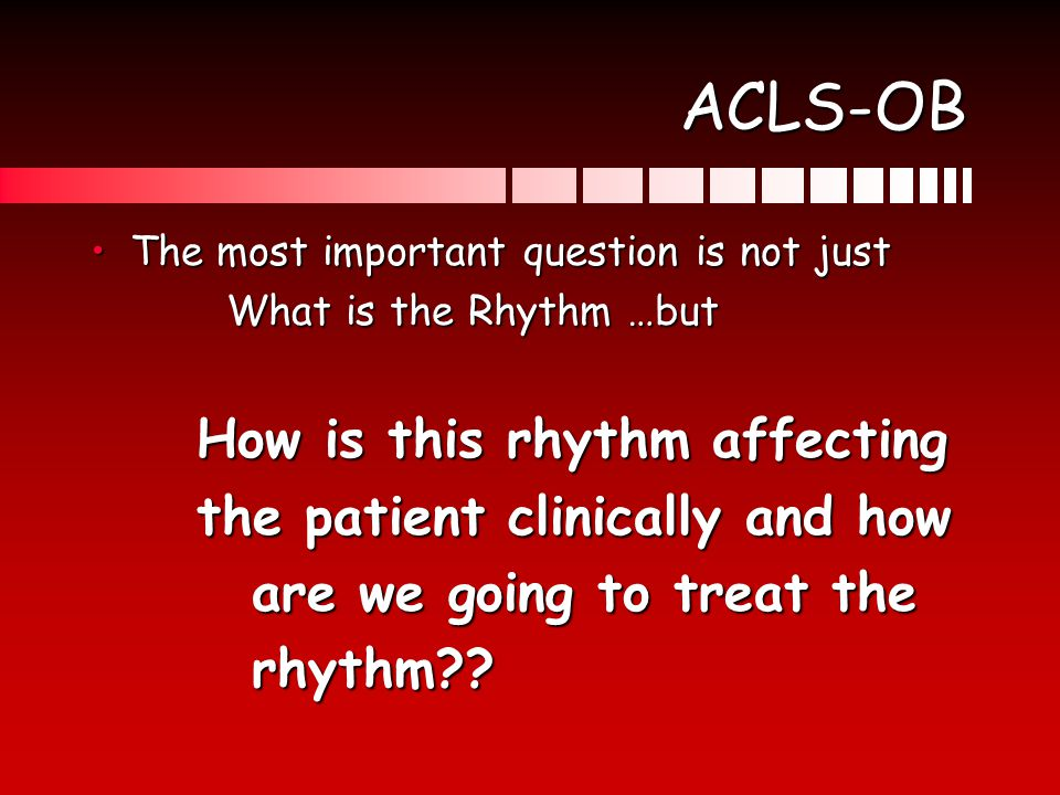 ACLS-OB the patient clinically and how are we going to treat the