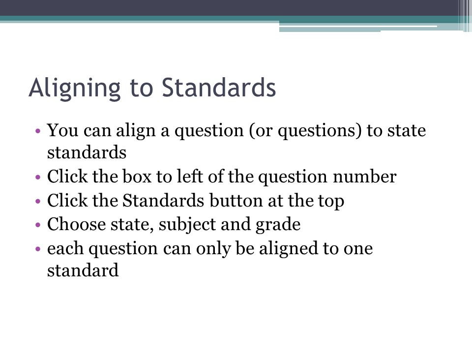 Aligning to Standards You can align a question (or questions) to state standards. Click the box to left of the question number.