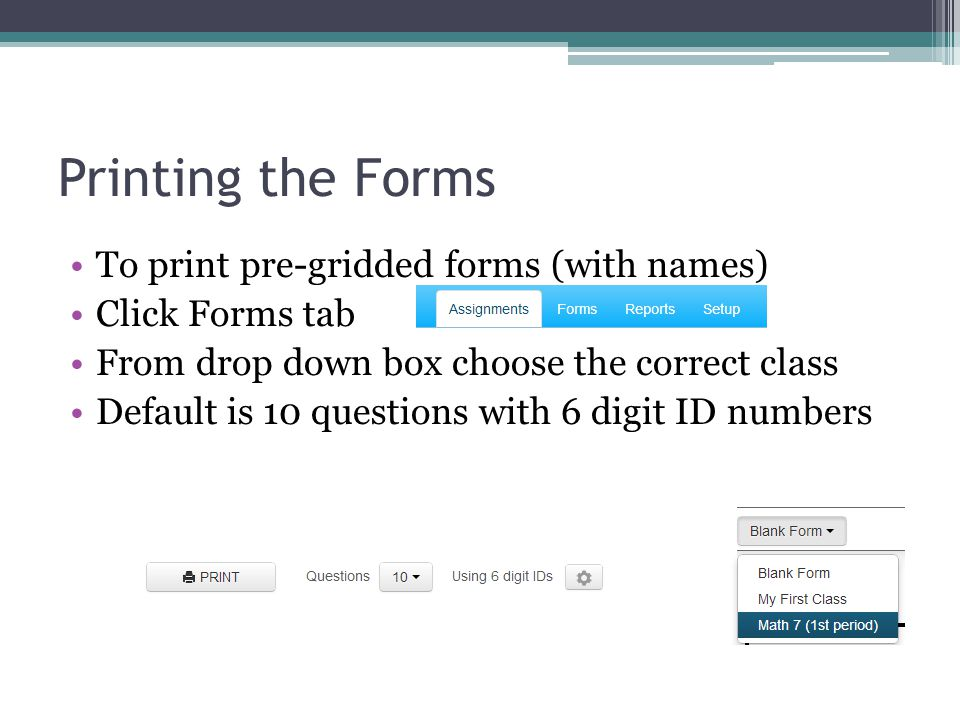 Printing the Forms To print pre-gridded forms (with names)