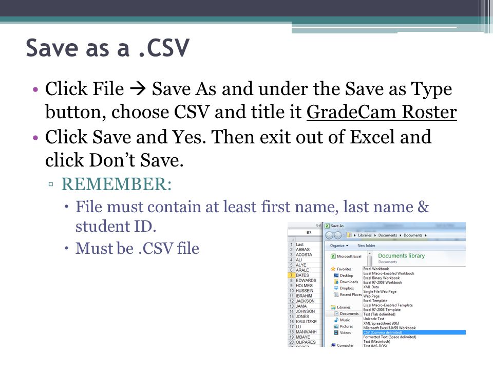 Save as a .CSV Click File  Save As and under the Save as Type button, choose CSV and title it GradeCam Roster.