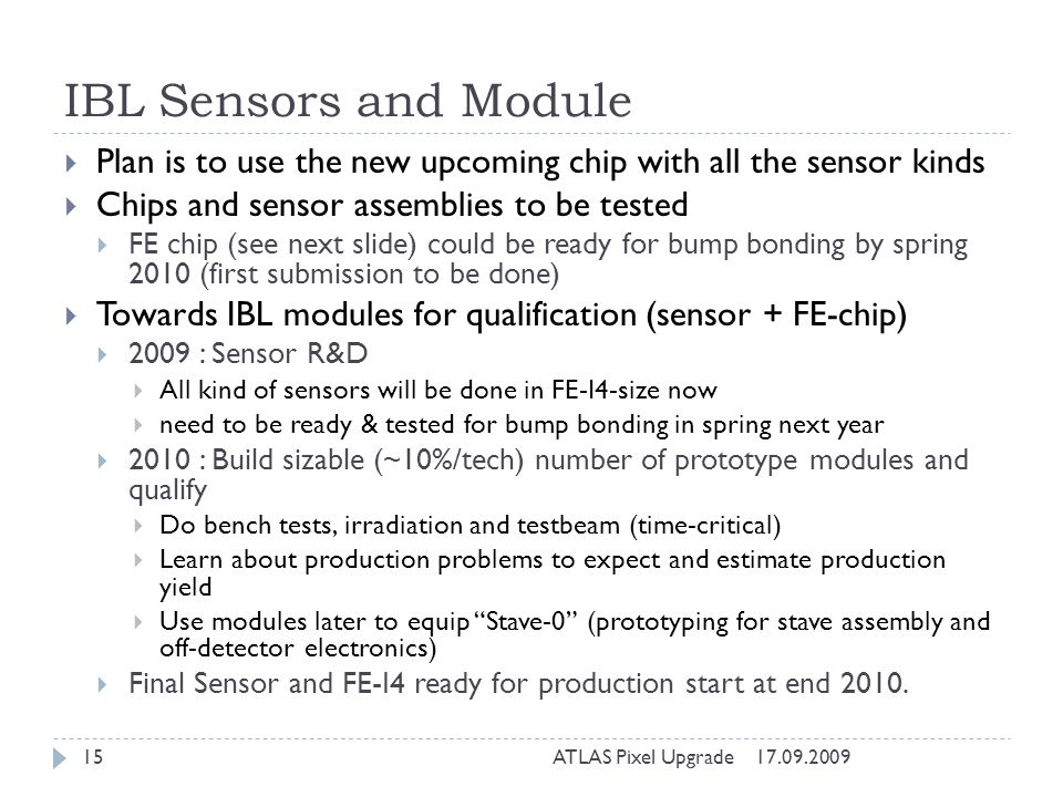 IBL Sensors and Module Plan is to use the new upcoming chip with all the sensor kinds. Chips and sensor assemblies to be tested.