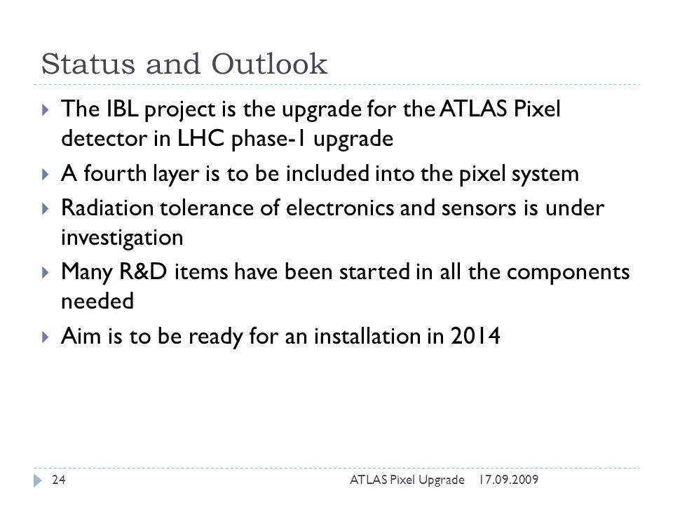 Status and Outlook The IBL project is the upgrade for the ATLAS Pixel detector in LHC phase-1 upgrade.