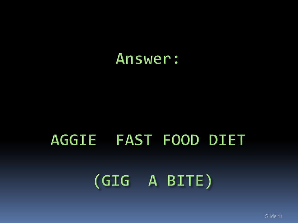Answer: AGGIE FAST FOOD DIET (GIG A BITE)