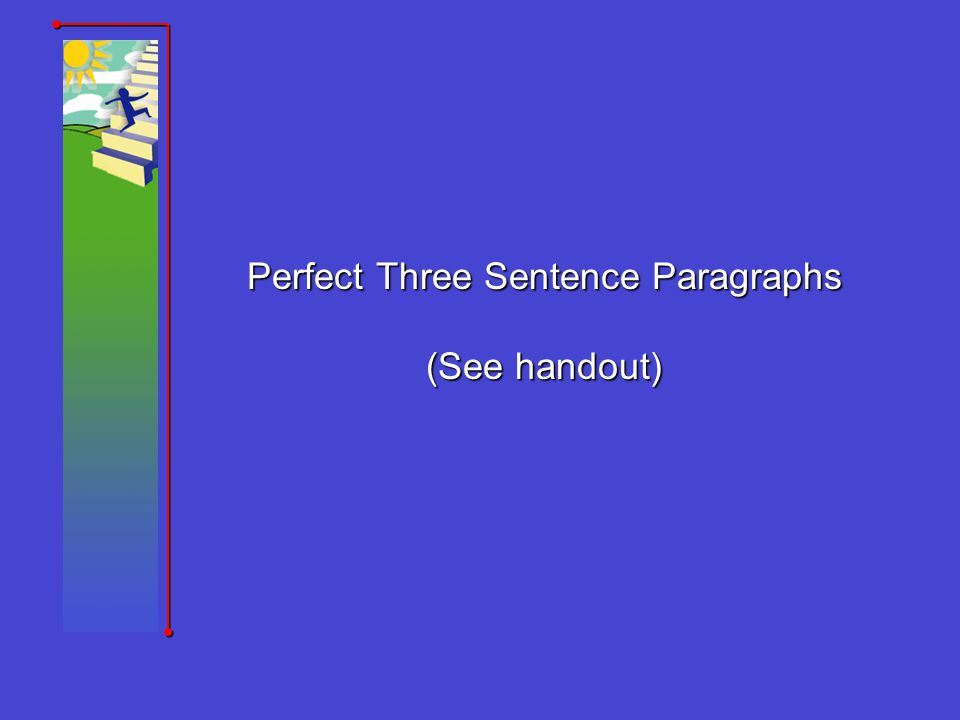 Perfect Three Sentence Paragraphs (See handout)