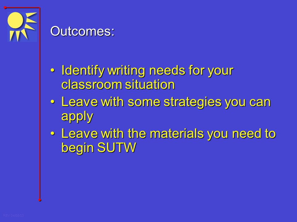 Outcomes: Identify writing needs for your classroom situation. Leave with some strategies you can apply.