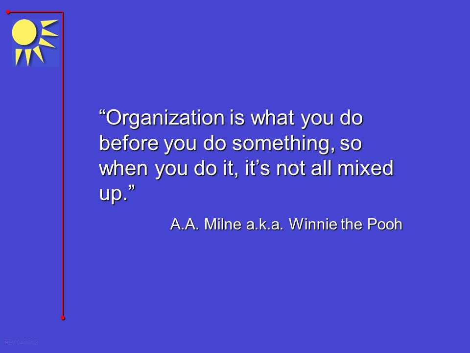 Organization is what you do before you do something, so when you do it, it's not all mixed up.