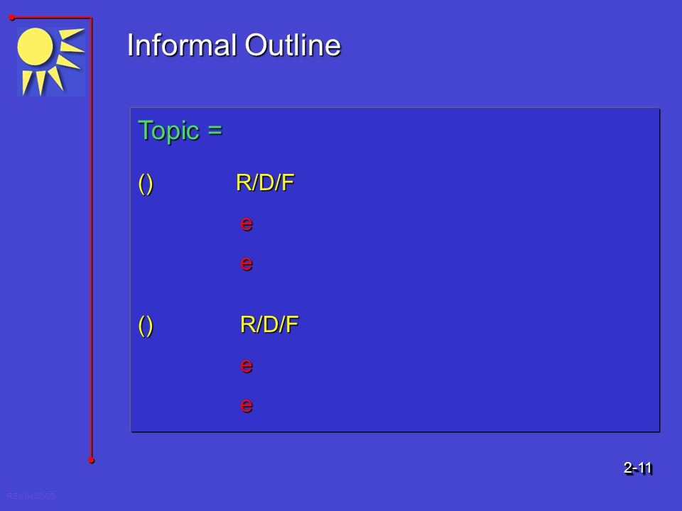 Informal Outline Topic = () R/D/F e e () R/D/F e e 2-11