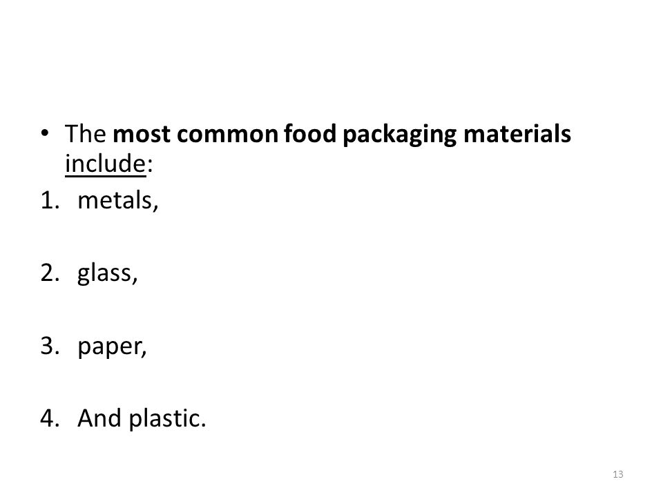 The most common food packaging materials include: