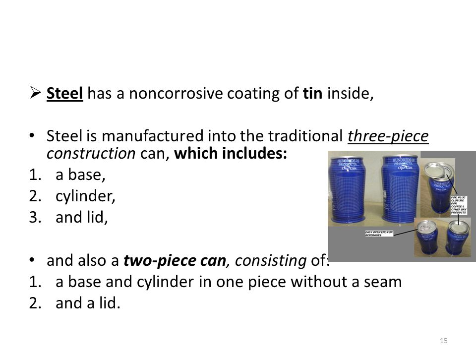 Steel has a noncorrosive coating of tin inside,