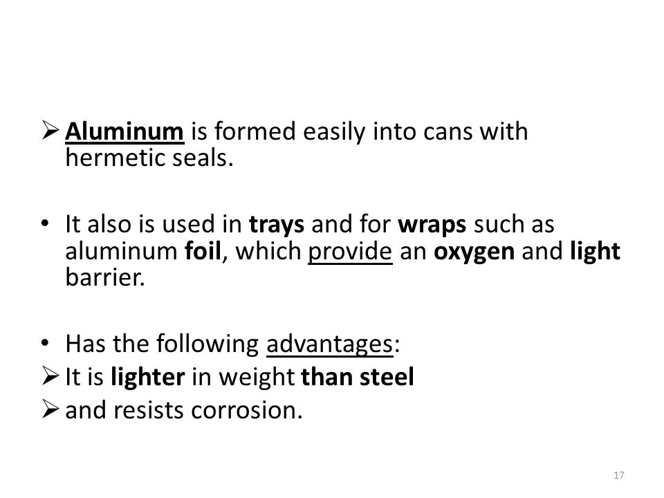 Aluminum is formed easily into cans with hermetic seals.