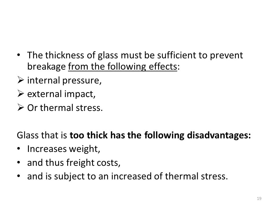 The thickness of glass must be sufficient to prevent breakage from the following effects:
