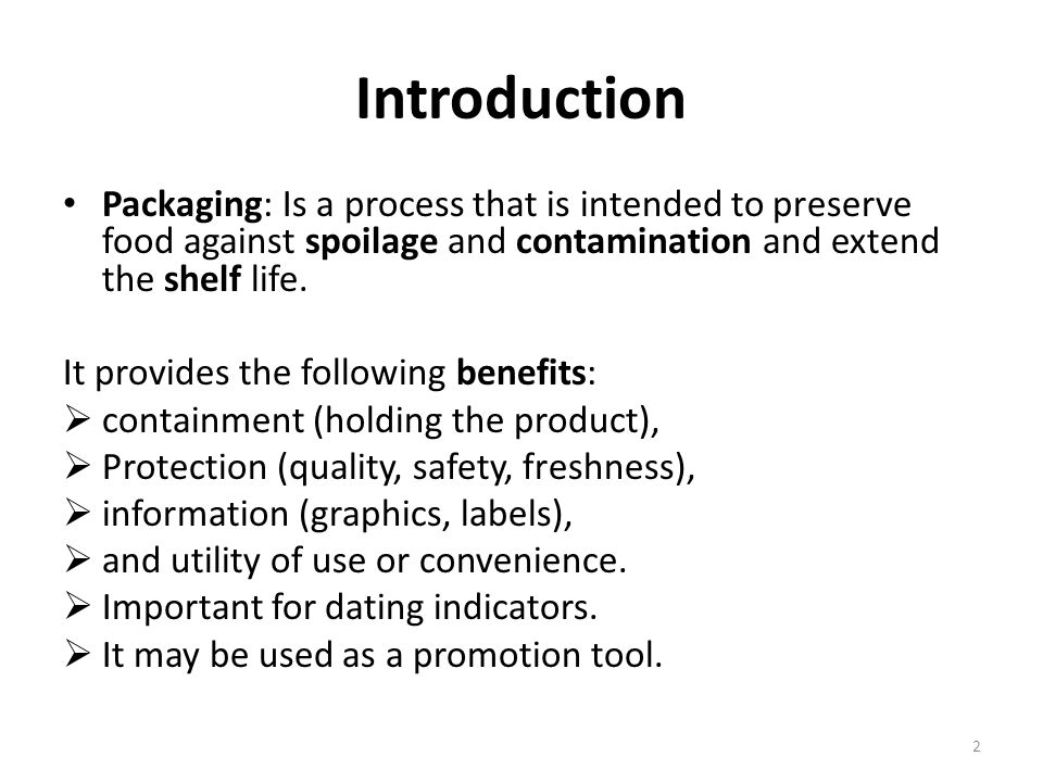 Introduction Packaging: Is a process that is intended to preserve food against spoilage and contamination and extend the shelf life.