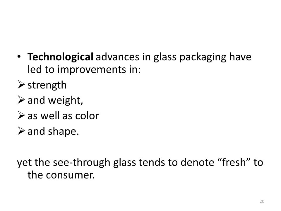 Technological advances in glass packaging have led to improvements in: