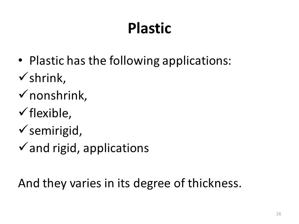 Plastic Plastic has the following applications: shrink, nonshrink,