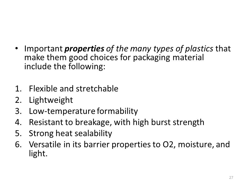 Important properties of the many types of plastics that make them good choices for packaging material include the following: