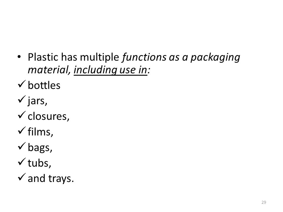 Plastic has multiple functions as a packaging material, including use in: