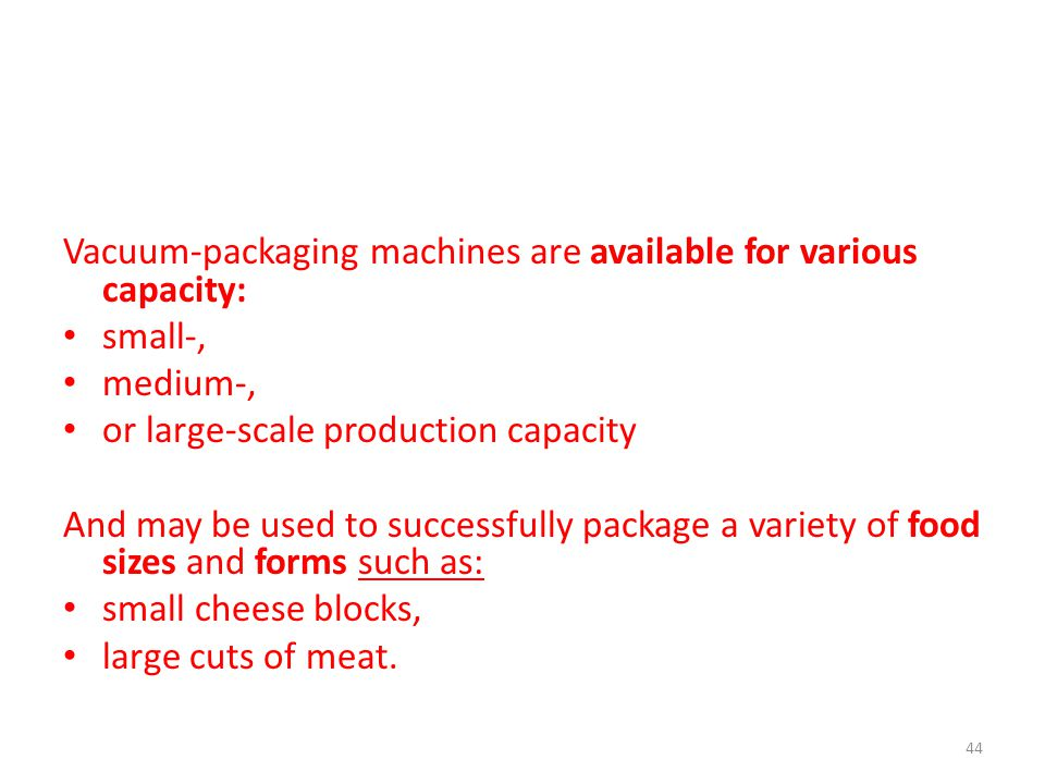 Vacuum-packaging machines are available for various capacity: