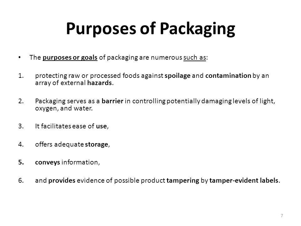Purposes of Packaging The purposes or goals of packaging are numerous such as: