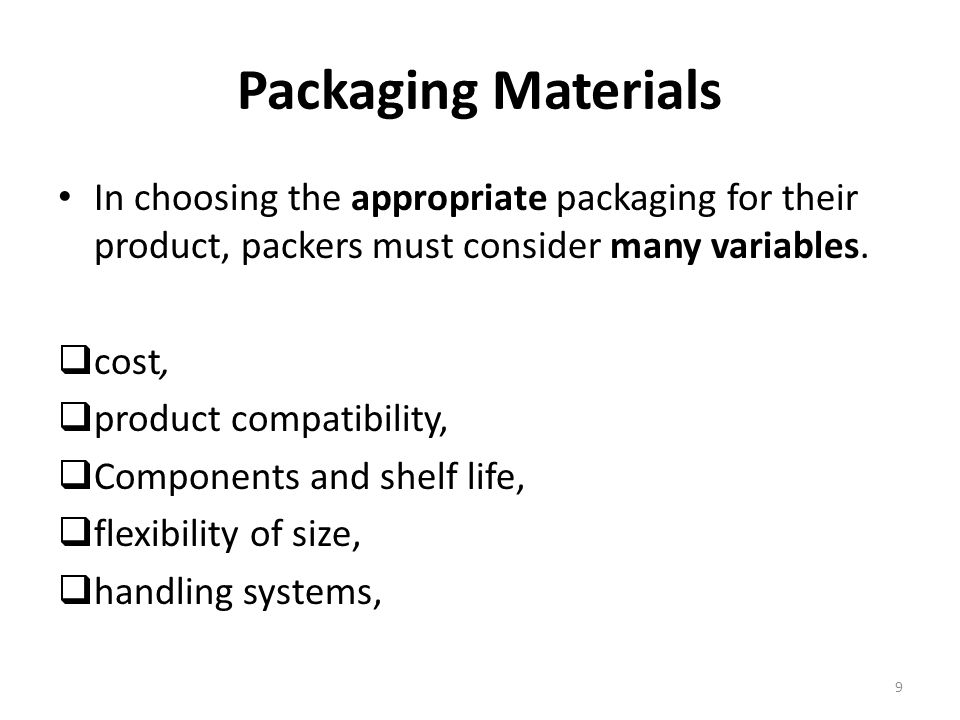 Packaging Materials In choosing the appropriate packaging for their product, packers must consider many variables.