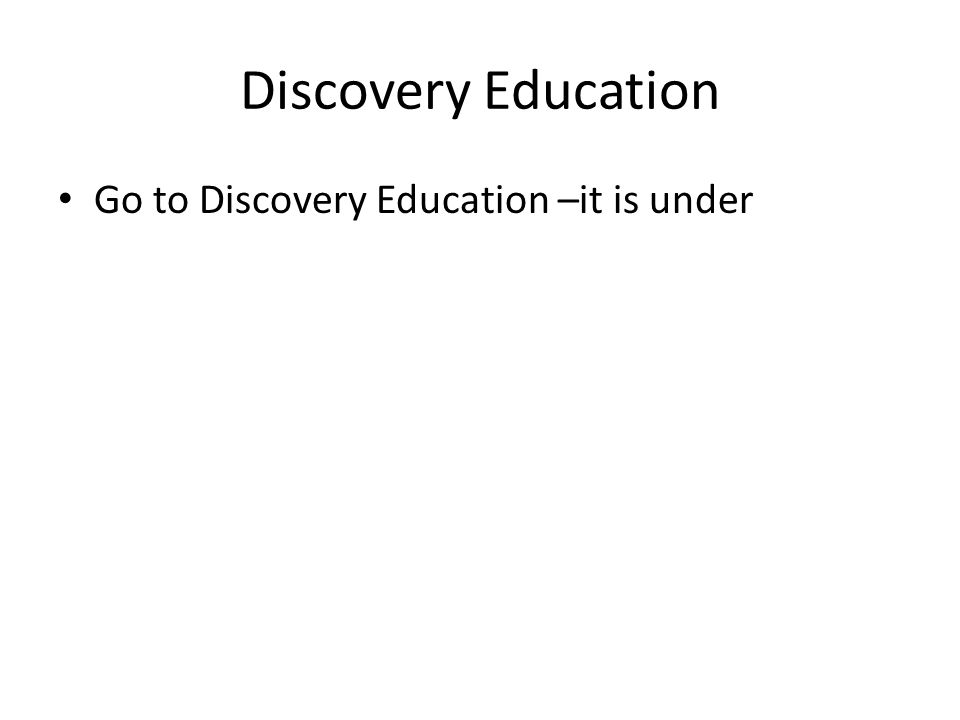 Discovery Education Go to Discovery Education –it is under