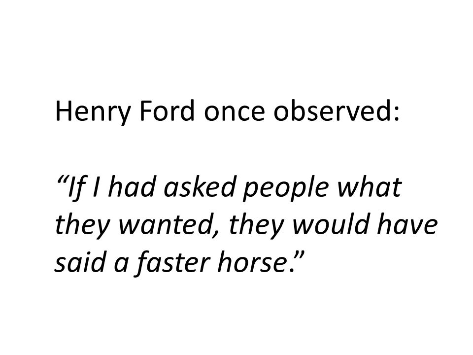 Henry Ford once observed: