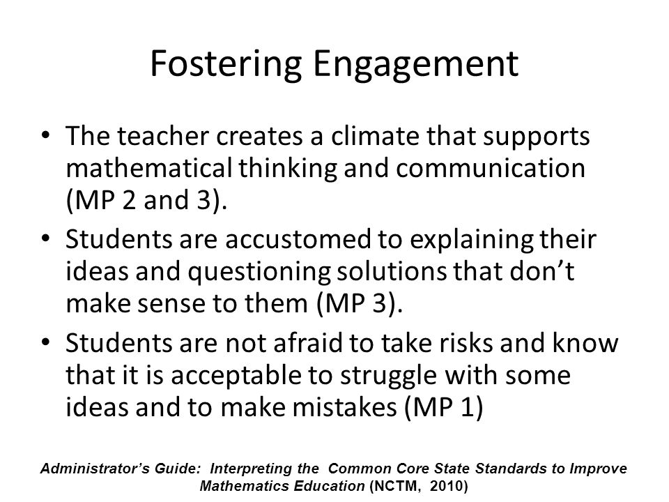 Fostering Engagement The teacher creates a climate that supports mathematical thinking and communication (MP 2 and 3).