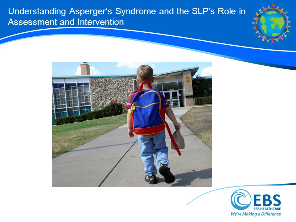 Understanding Asperger's Syndrome and the SLP's Role in Assessment and Intervention