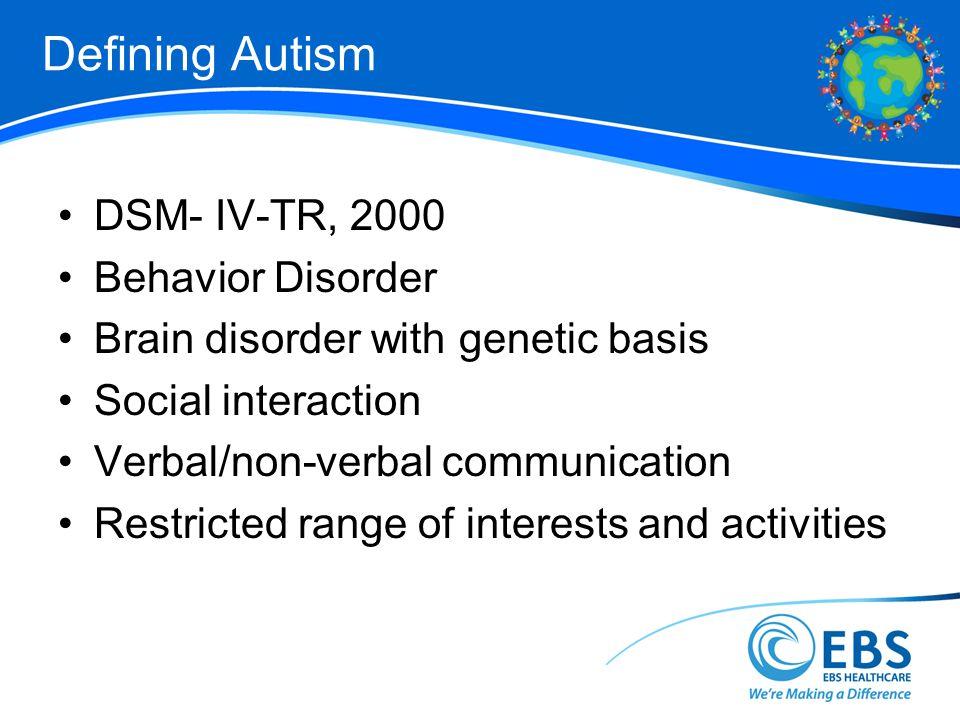 Defining Autism DSM- IV-TR, 2000 Behavior Disorder