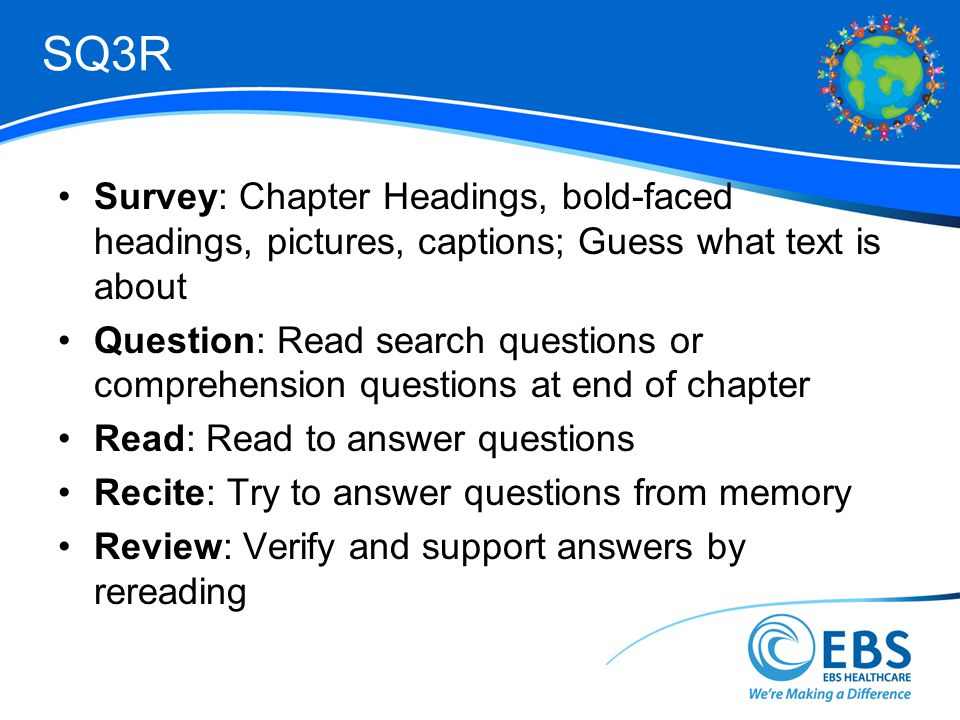 SQ3R Survey: Chapter Headings, bold-faced headings, pictures, captions; Guess what text is about.