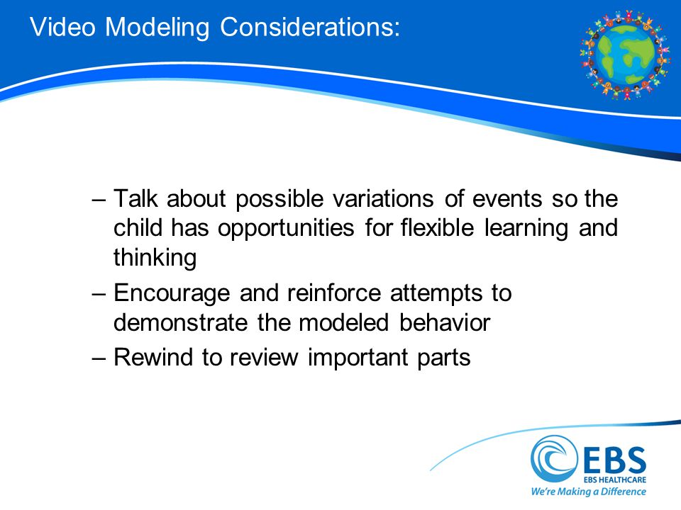 Video Modeling Considerations: