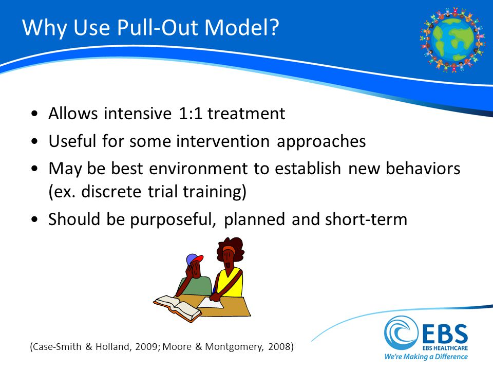Why Use Pull-Out Model Allows intensive 1:1 treatment