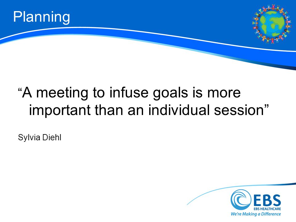 Planning A meeting to infuse goals is more important than an individual session Sylvia Diehl