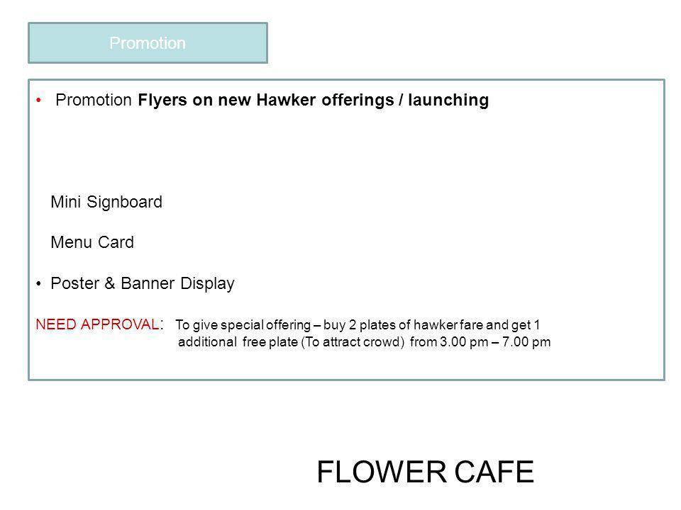 Promotion Promotion Flyers on new Hawker offerings / launching. Distribution at neighboring companies & shops.