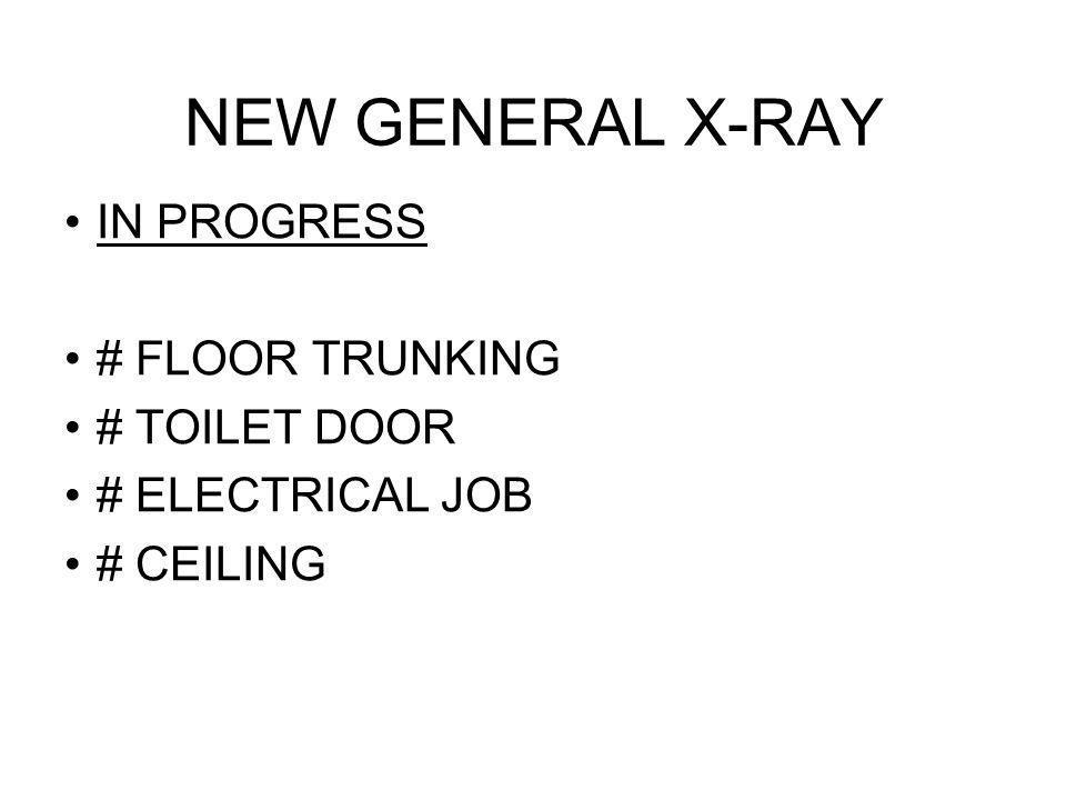 NEW GENERAL X-RAY IN PROGRESS # FLOOR TRUNKING # TOILET DOOR