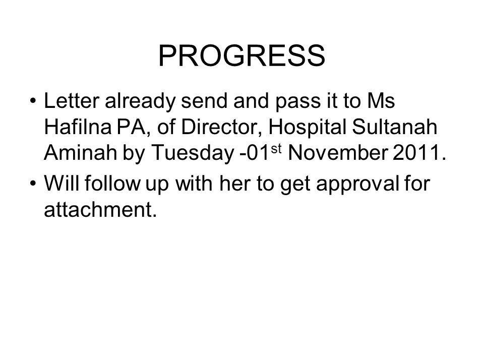 PROGRESS Letter already send and pass it to Ms Hafilna PA, of Director, Hospital Sultanah Aminah by Tuesday -01st November 2011.
